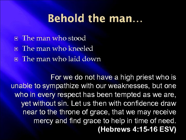 Behold the man… The man who stood The man who kneeled The man who