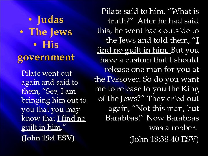 "Pilate said to him, ""What is • Judas truth? "" After he had said"