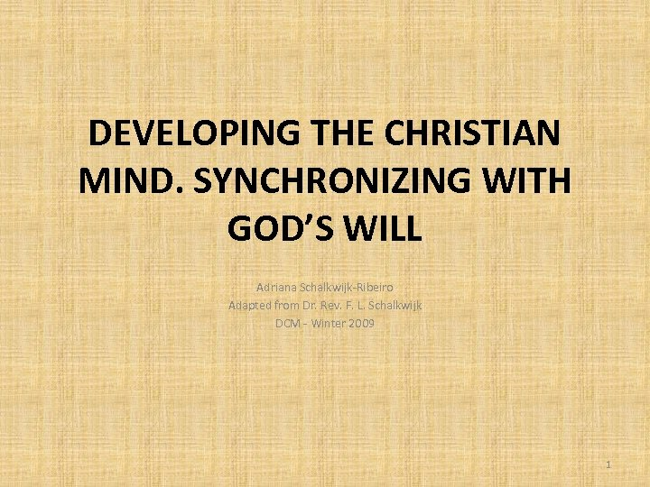 DEVELOPING THE CHRISTIAN MIND. SYNCHRONIZING WITH GOD'S WILL Adriana Schalkwijk-Ribeiro Adapted from Dr. Rev.