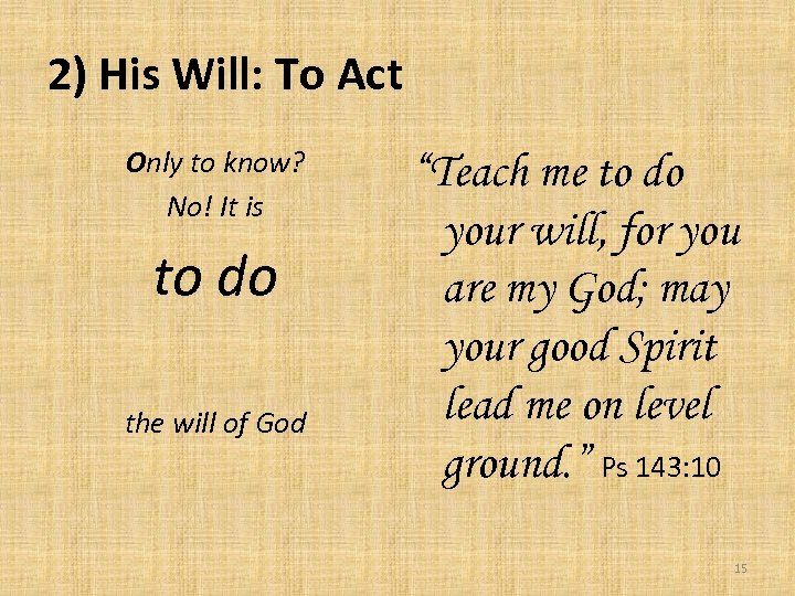 2) His Will: To Act Only to know? No! It is to do the