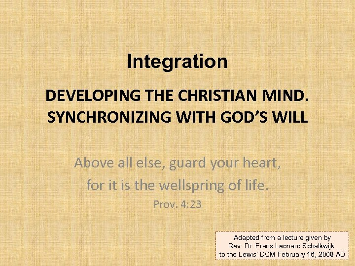 Integration DEVELOPING THE CHRISTIAN MIND. SYNCHRONIZING WITH GOD'S WILL Above all else, guard your