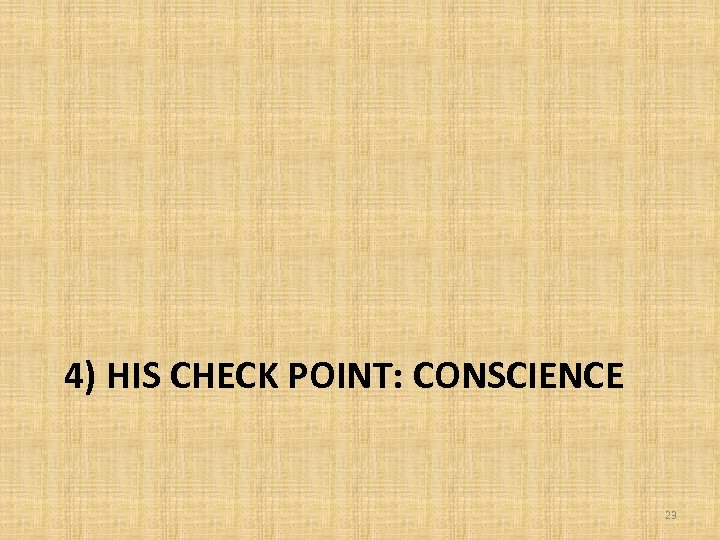 4) HIS CHECK POINT: CONSCIENCE 23