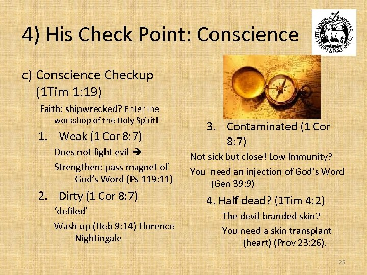 4) His Check Point: Conscience c) Conscience Checkup (1 Tim 1: 19) Faith: shipwrecked?