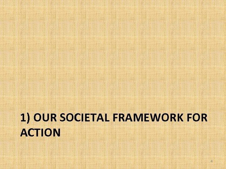 1) OUR SOCIETAL FRAMEWORK FOR ACTION 4