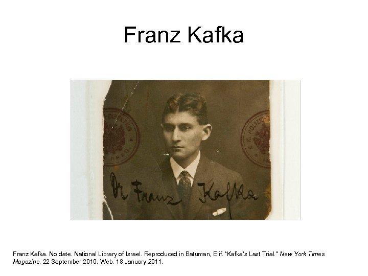 "Franz Kafka. No date. National Library of Israel. Reproduced in Batuman, Elif. ""Kafka's Last"