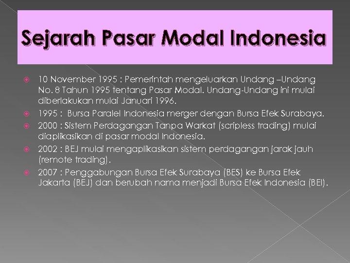 Sejarah Pasar Modal Indonesia 10 November 1995 : Pemerintah mengeluarkan Undang –Undang No. 8