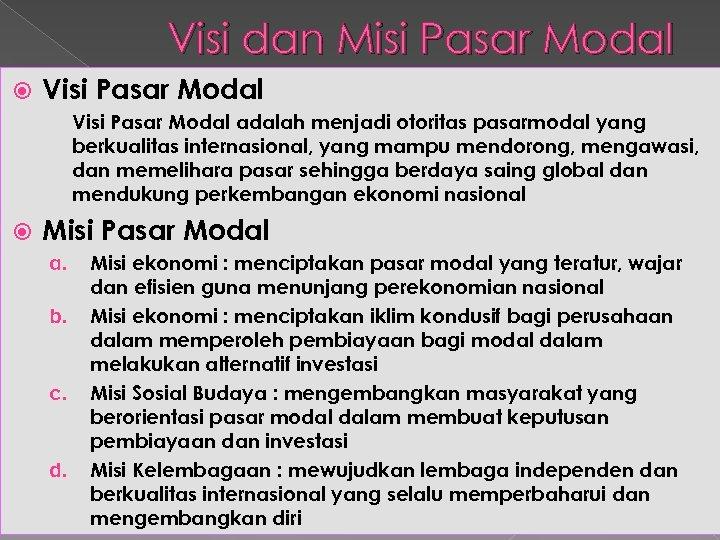 Visi dan Misi Pasar Modal Visi Pasar Modal adalah menjadi otoritas pasarmodal yang berkualitas
