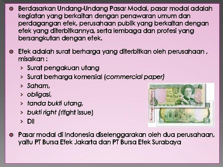 Berdasarkan Undang-Undang Pasar Modal, pasar modal adalah kegiatan yang berkaitan dengan penawaran umum