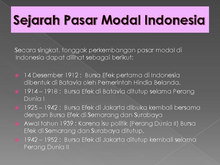 Sejarah Pasar Modal Indonesia Secara singkat, tonggak perkembangan pasar modal di Indonesia dapat dilihat