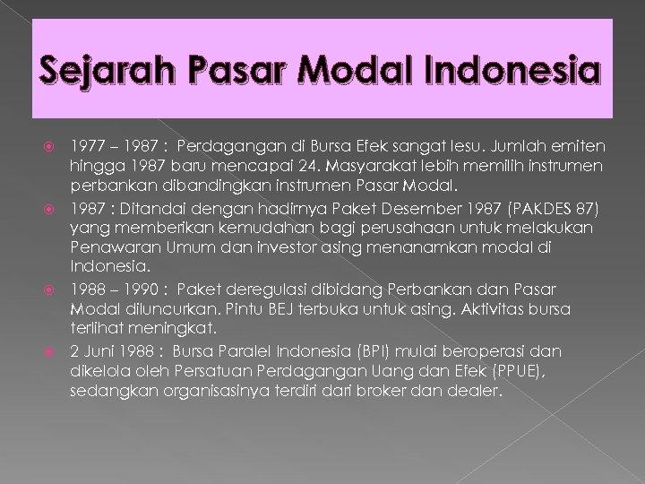 Sejarah Pasar Modal Indonesia 1977 – 1987 : Perdagangan di Bursa Efek sangat lesu.