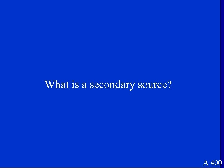 What is a secondary source? A 400