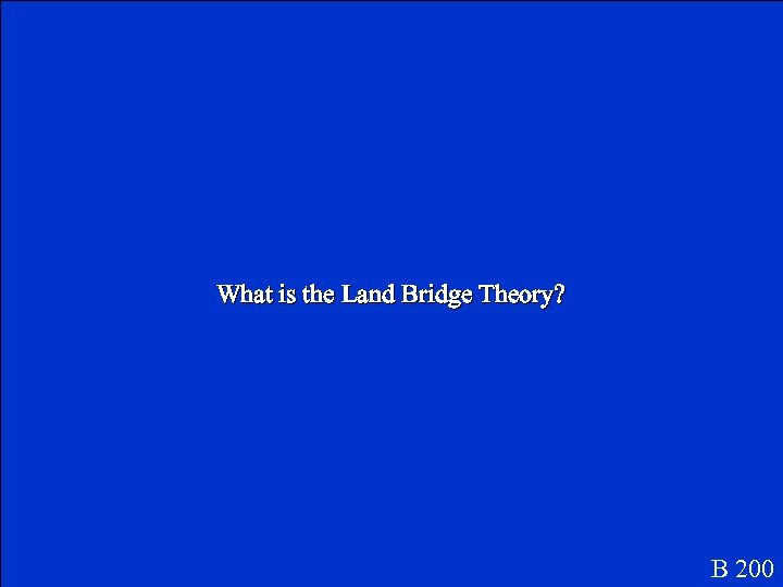 What is the Land Bridge Theory? B 200