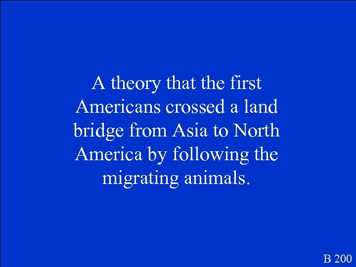 A theory that the first Americans crossed a land bridge from Asia to North