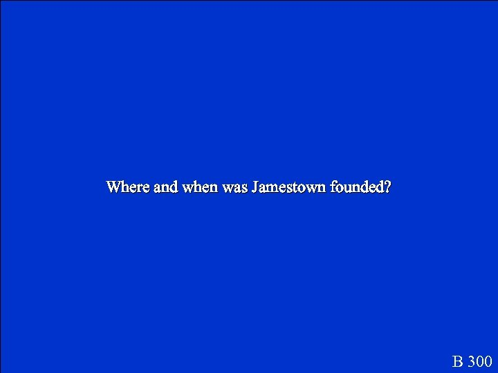 Where and when was Jamestown founded? B 300