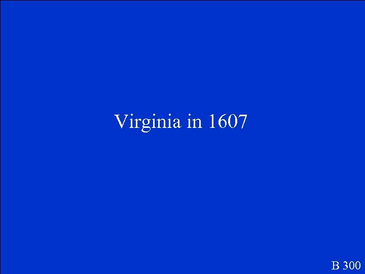 Virginia in 1607 B 300