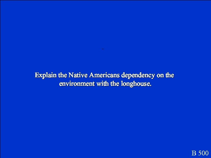 _ Explain the Native Americans dependency on the environment with the longhouse. B 500