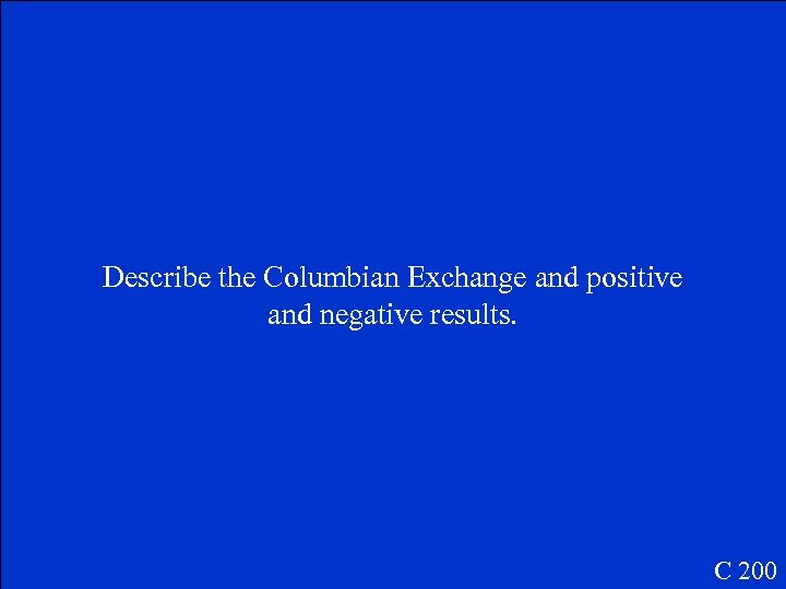 Describe the Columbian Exchange and positive and negative results. C 200