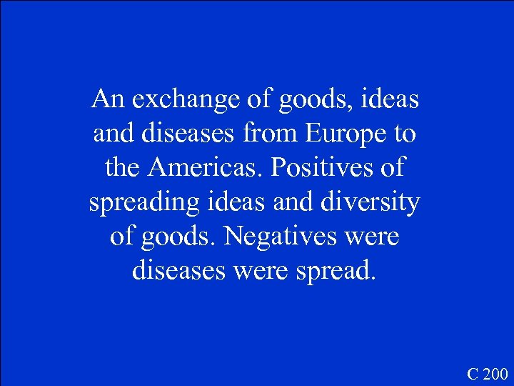 An exchange of goods, ideas and diseases from Europe to the Americas. Positives of