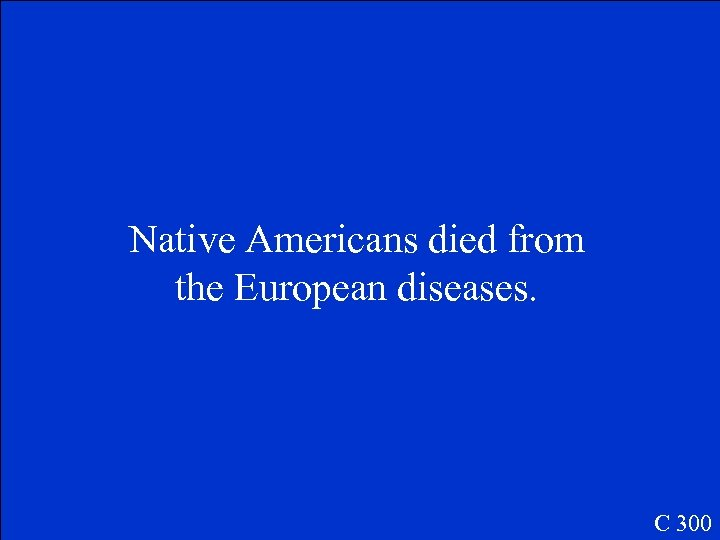 Native Americans died from the European diseases. C 300