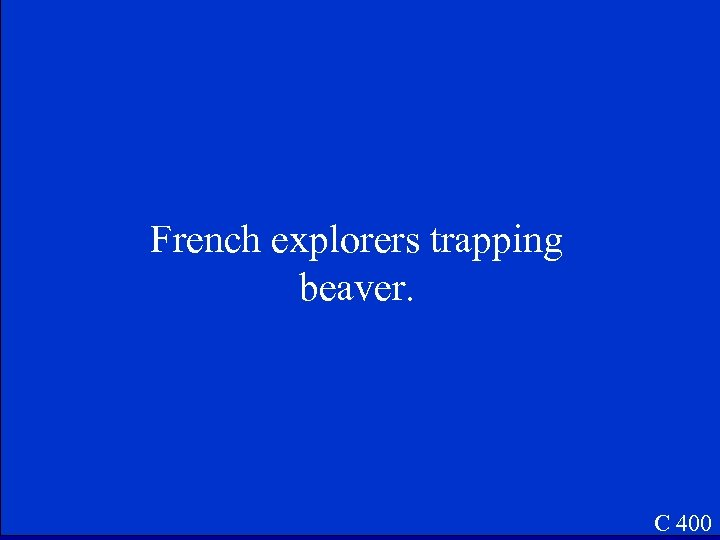 French explorers trapping beaver. C 400