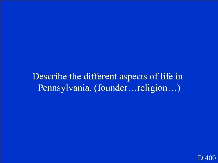 Describe the different aspects of life in Pennsylvania. (founder…religion…) D 400