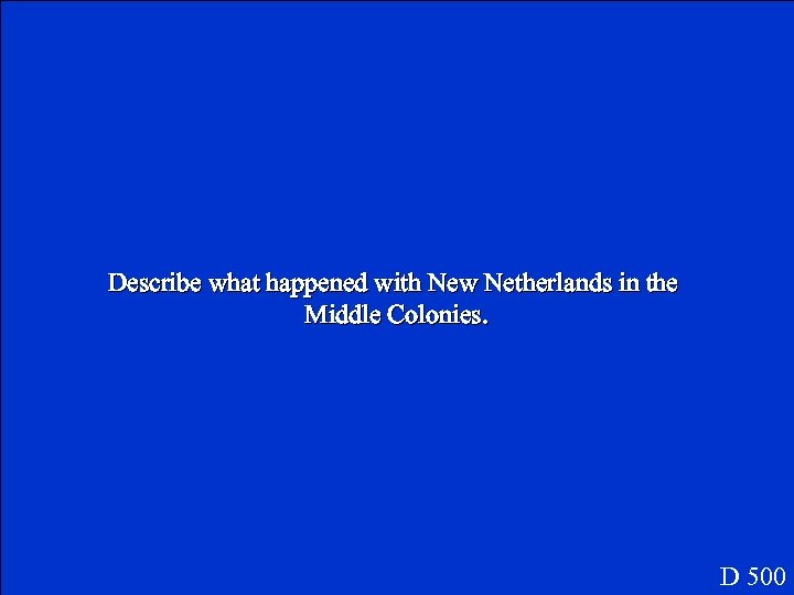 Describe what happened with New Netherlands in the Middle Colonies. D 500