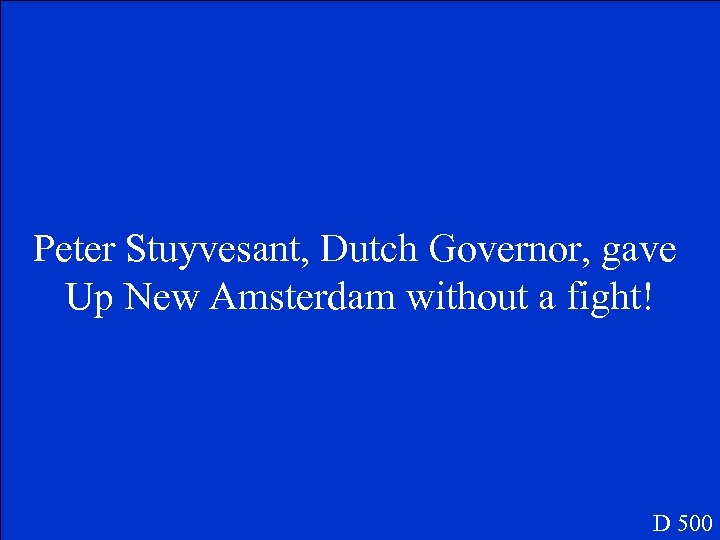 Peter Stuyvesant, Dutch Governor, gave Up New Amsterdam without a fight! D 500