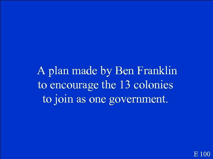 A plan made by Ben Franklin to encourage the 13 colonies to join as