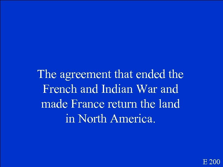 The agreement that ended the French and Indian War and made France return the