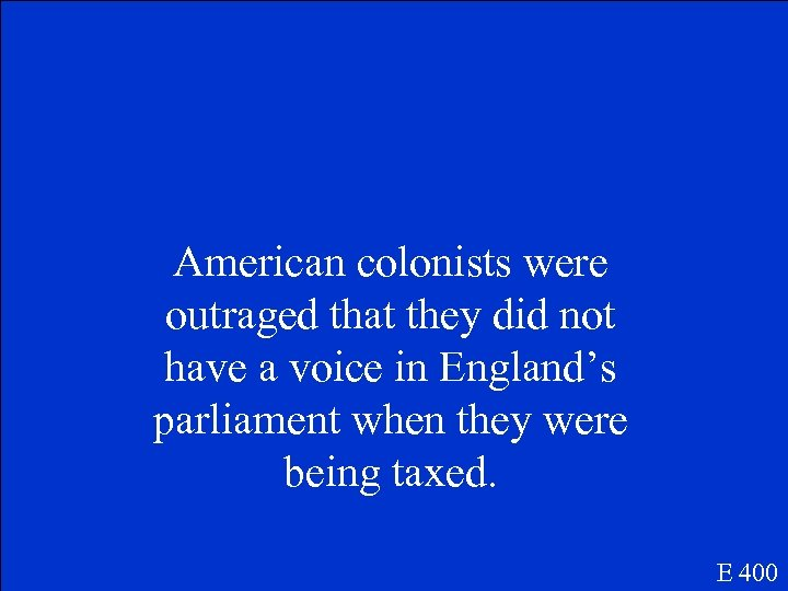 American colonists were outraged that they did not have a voice in England's parliament