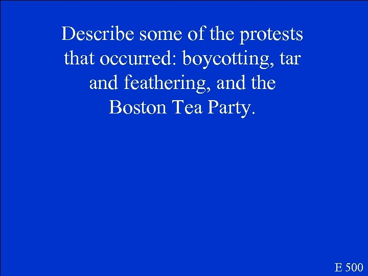 Describe some of the protests that occurred: boycotting, tar and feathering, and the Boston