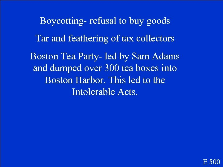 Boycotting- refusal to buy goods Tar and feathering of tax collectors Boston Tea Party-
