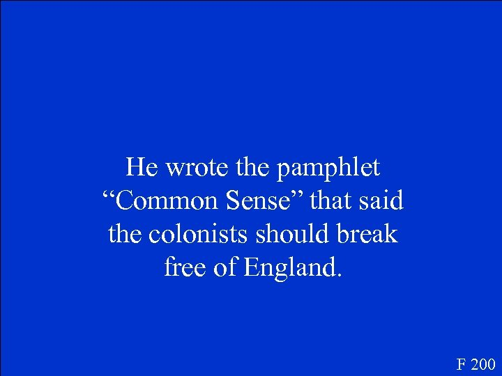 """He wrote the pamphlet """"Common Sense"""" that said the colonists should break free of"""