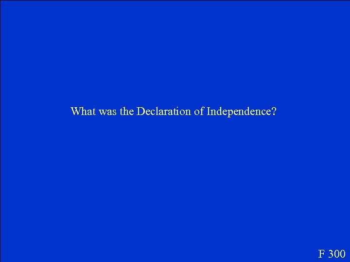 What was the Declaration of Independence? F 300