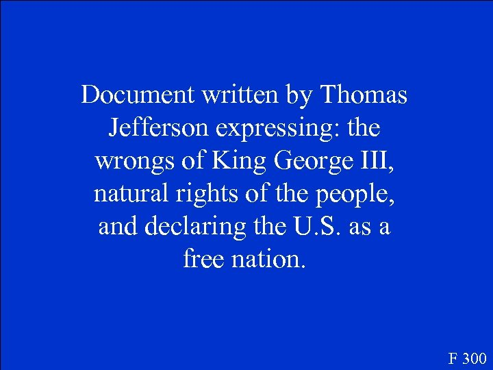 Document written by Thomas Jefferson expressing: the wrongs of King George III, natural rights