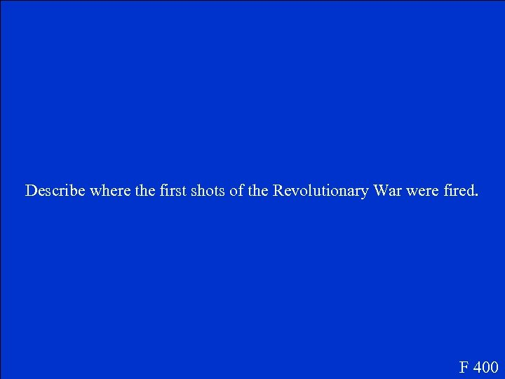 Describe where the first shots of the Revolutionary War were fired. F 400