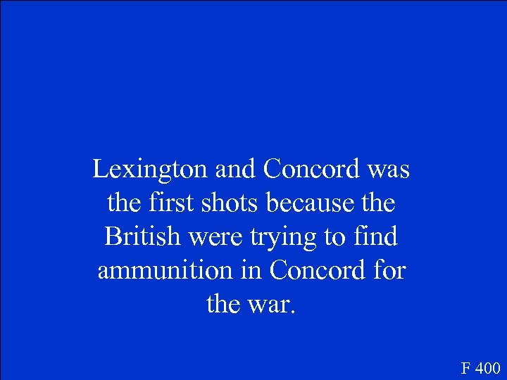 Lexington and Concord was the first shots because the British were trying to find