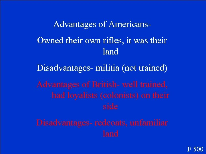 Advantages of Americans. Owned their own rifles, it was their land Disadvantages- militia (not