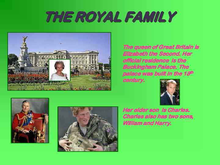 THE ROYAL FAMILY The queen of Great Britain is Elizabeth the Second. Her official