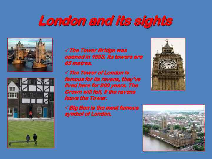 London and its sights üThe Tower Bridge was opened in 1893. Its towers are