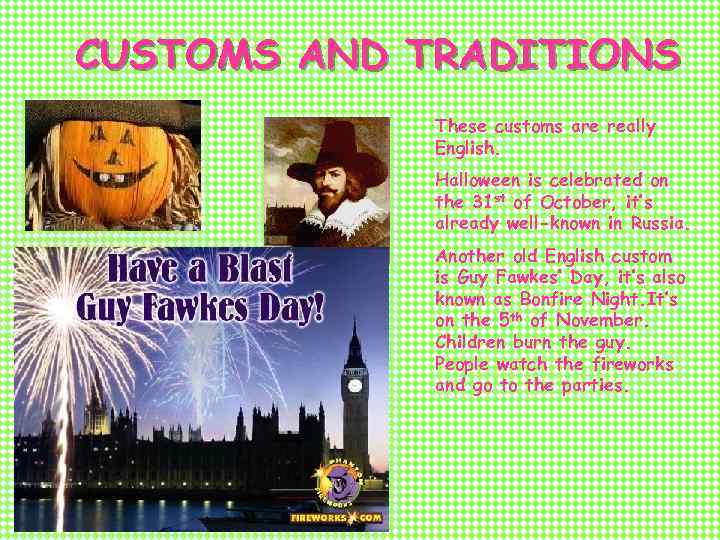 CUSTOMS AND TRADITIONS These customs are really English. Halloween is celebrated on the 31