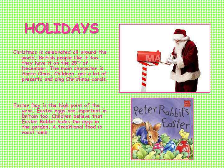 HOLIDAYS Christmas is celebrated all around the world. British people like it too, they