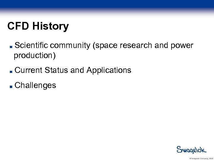 CFD History Scientific community (space research and power production) Current Status and Applications Challenges