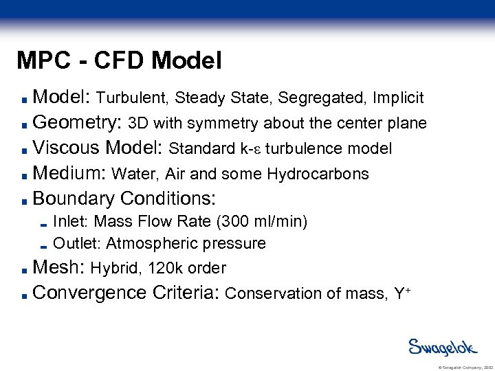 MPC - CFD Model: Turbulent, Steady State, Segregated, Implicit Geometry: 3 D with symmetry