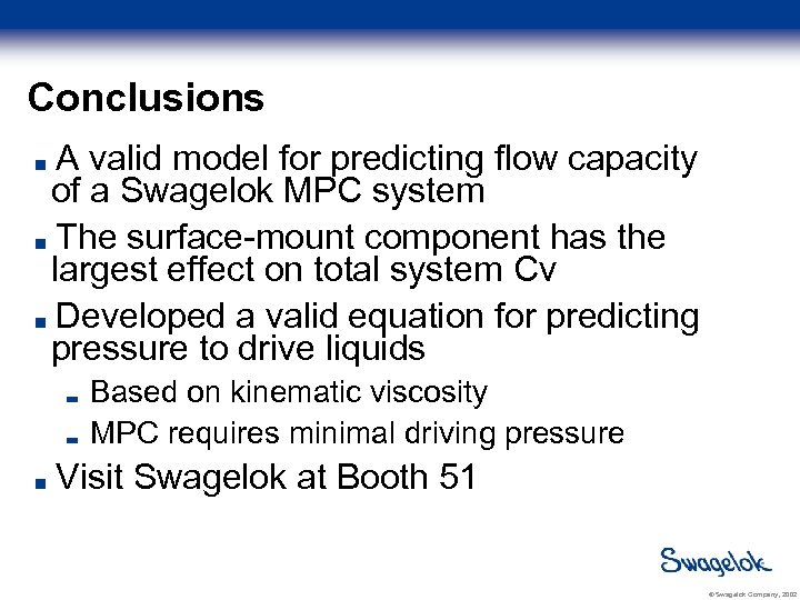 Conclusions A valid model for predicting flow capacity of a Swagelok MPC system The