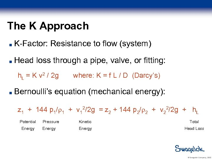 The K Approach K-Factor: Resistance to flow (system) Head loss through a pipe, valve,