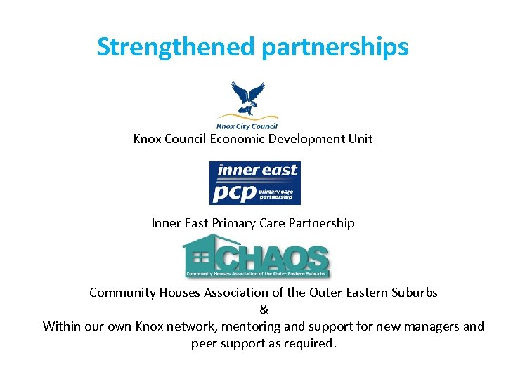 Strengthened partnerships Knox Council Economic Development Unit Inner East Primary Care Partnership Community Houses