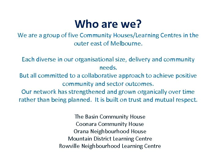 Who are we? We are a group of five Community Houses/Learning Centres in the