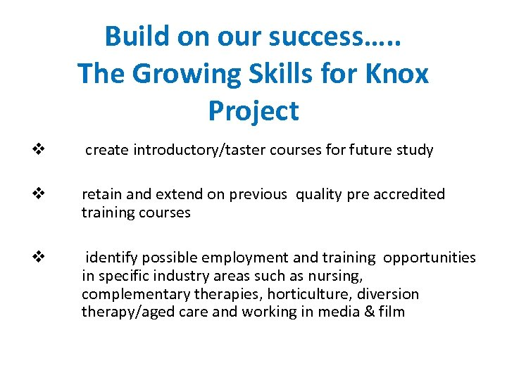 Build on our success…. . The Growing Skills for Knox Project v create introductory/taster
