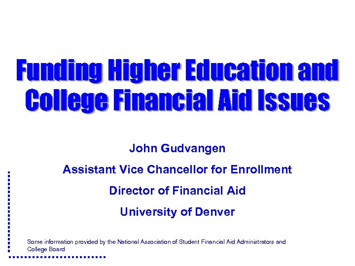 Funding Higher Education and College Financial Aid Issues John Gudvangen Assistant Vice Chancellor for